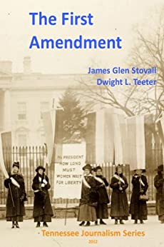 The First Amendment (Tennessee Journalism Series Book 1) by [Stovall, James Glen, Teeter, Dwight L.]