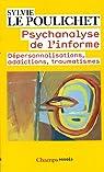 Psychanalyse de l'informe : Dépersonnalisations, addictions, traumatismes par Sylvie Le Poulichet