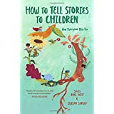 How to Tell Stories to Children: And Everyone Else Too