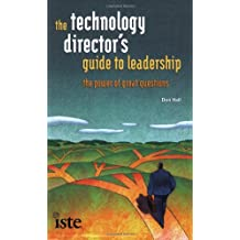 The Technology Director's Guide to Leadership: The Power of Great Questions
