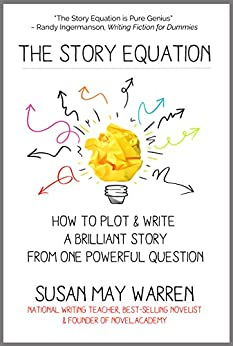 The Story Equation: How to Plot and Write a Brilliant Story from One Powerful Question (Brilliant Writer Series) by [Warren, Susan May]