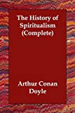 The History of Spiritualism  (Complete)