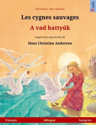 Les cygnes sauvages – A vad hattyúk. Livre bilingue pour enfants adapté d'un conte de fées de Hans Christian Andersen (français – hongrois) (www.childrens-books-bilingual.com) (French Edition) ebook