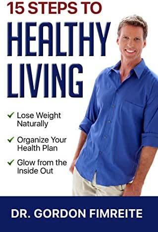 15 Steps to Healthy Living: Learn how to naturally lose weight, gain energy and live a healthy lifestyle