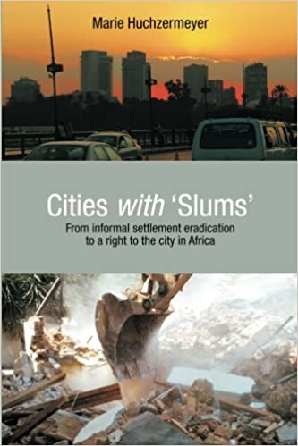 Cities with Slums: From Informal Settlement Eradication to a Right to the City in Africa
