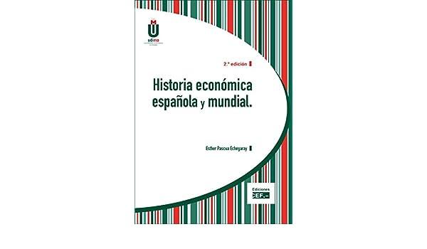 Historia económica española y mundial: Amazon.es: Pascua Echegaray, Esther: Libros