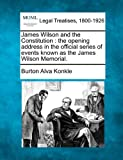 James Wilson and the Constitution : the opening address in the official series of events known as the James Wilson Memorial, Burton Alva Konkle, 1240119615