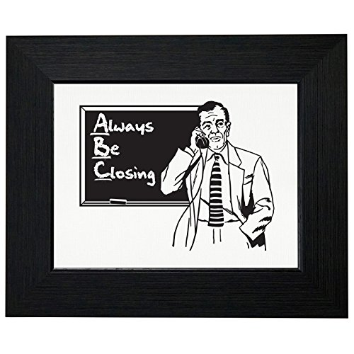 Classic Always Be Closing Salesman Mantra Framed Print Poster Wall or Desk Mount - Closing Always