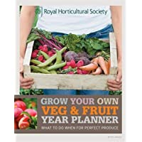 RHS Grow Your Own: Veg & Fruit Year Planner: What to do when for perfect produce (Royal Horticultural Society Grow Your Own)