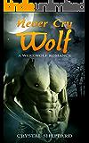 Paranormal Romance: Never Cry Wolf (Werewolf Romance, Werewolf Erotica, Paranormal Romance, Shapeshifter, Shifter Romance, Book 1)