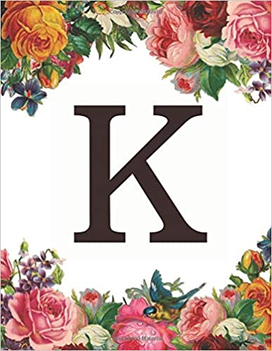Pretty Initial Notebooks - K: Monogram Initial K Notebook For Women And Girls- Colorful Flowers-120 Pages 8.5 X 11