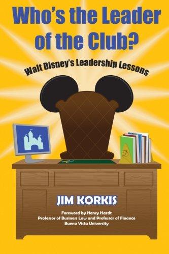 Read Online Who's the Leader of the Club?: Walt Disney's Leadership Lessons pdf epub
