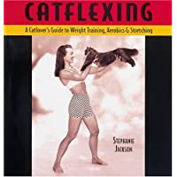 Catflexing: The Catlover's Guide to Weightlifting, Aerobics & Stretching