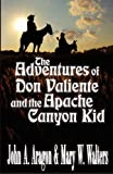 The Adventures of Don Valiente and the Apache Canyon Kid, John Aragon and Mary W. Walters, 1478223200