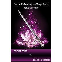 Les de Chânais et les Kergallen, tome 2: Jeux de scène (French Edition)