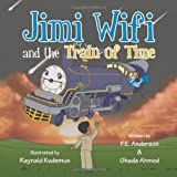 Jimi Wifi and the Train of Time, Frank Eldridge Anderson and Ghada Ahmed, 1490720413