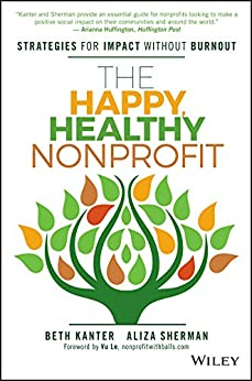 The Happy, Healthy Nonprofit: Strategies for Impact without Burnout by [Kanter, Beth, Sherman, Aliza]