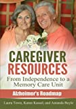 Caregiver Resources: From Independence to a Memory Care Unit (Alzheimer's Roadmap)