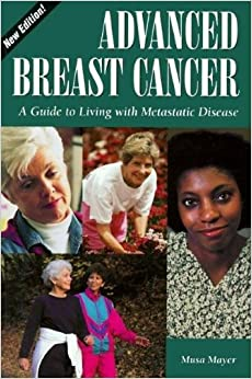 Book Advanced Breast Cancer: A Guide to Living with Metastatic Disease, 2nd Edition (Patient-Centered Guides)