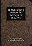 img - for H. M. Stanley's wonderful adventures in Africa book / textbook / text book