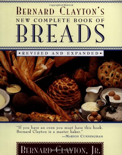 - Bernard Clayton's New Complete Book of Breads: Revised and Expanded
