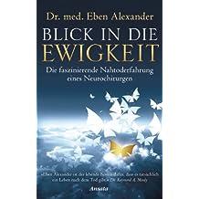 Blick in die Ewigkeit: Die faszinierende Nahtoderfahrung eines Neurochirurgen (German Edition)