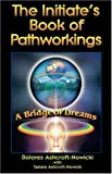 The Initiate's Book of Pathworkings, Dolores Ashcroft-Nowicki and Tamara Ashcroft-Nowicki, 157863119X