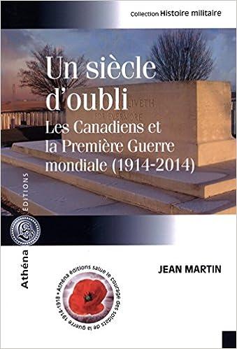 Télécharger en ligne Un Siecle d'Oubli. les Canadiens et la Premiere Guerre Mondiale pdf, epub ebook