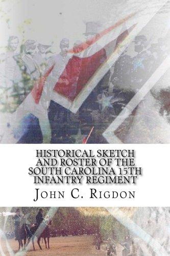 Download Historical Sketch and Roster of the South Carolina 15th Infantry Regiment (South Carolina Regimental History Series) (Volume 9) pdf