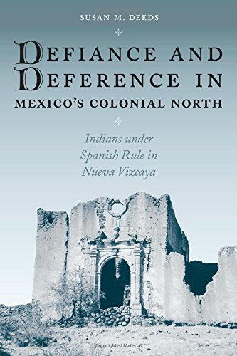 Defiance and Deference in Mexico's Colonial North: Indians under Spanish Rule in Nueva Vizcaya