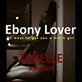 Ebony Lover:  20 ways to get you a black girl
