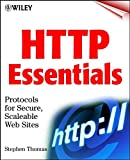 HTTP Essentials: Protocols for Secure, ScaleableWeb Sites