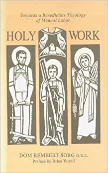 Book Holy Work: Towards a Benedictine Theology of Manual Labor by Dom Rembert Sorg (2003-08-01)