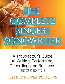 Book Cover: The Complete Singer-Songwriter: A Troubadour's Guide to Writing, Performing, Recording, and Business Second Edition