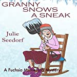 Granny Snows a Sneak: A Fuchsia, Minnesota Mystery Book 3 | Julie Seedorf