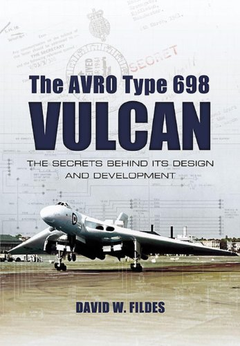 Vulcan Bomber - The Avro Type 698 Vulcan: The Secrets Behind its Design and Development