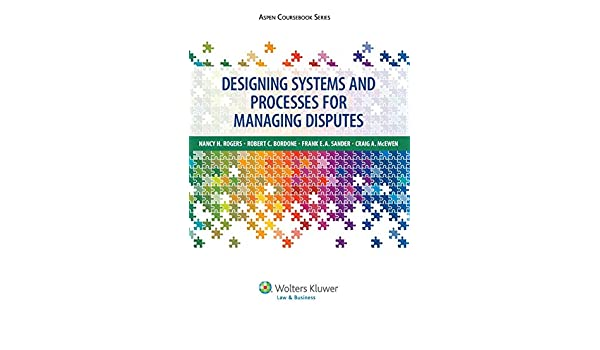 Designing Systems and Processes for Managing Disputes (Aspen