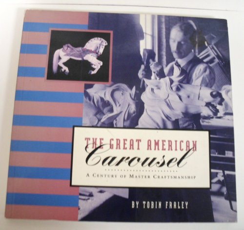 The Great American Carousel: A Century of Master Craftsmanship por Tobin Fraley