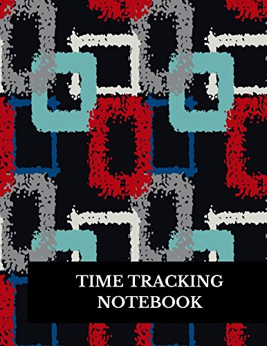 Time Tracking Notebook: Large 8.5 Inches By 11 Inches Log Book To Track Time Activity  Project or  Task or Job ID