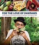 For the Love of Paw Paws: A Mini Manual for Growing