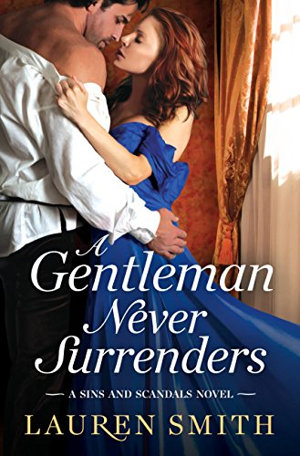 A Gentleman Never Surrenders (Sins and Scandals) by [Smith, Lauren]
