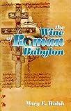 The Wine of Roman Babylon, Mary E. Walsh, 1572582049