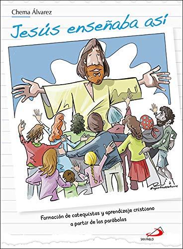 Jesús enseñaba así: Formación de catequistas y aprendizaje cristiano a partir de las parábolas (Aprender) por Álvarez Pérez, José María,de la Torre Zarazaga, Agustín