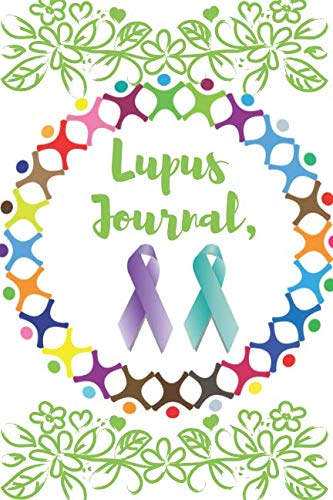 Lupus Journal: Notebook To Write in for Men or Women. Perfect Gifts for Awareness, Mindfulness, Pain Management and Suffers.