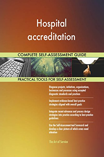 Hospital accreditation All-Inclusive Self-Assessment - More than 720 Success Criteria, Instant Visual Insights, Comprehensive Spreadsheet Dashboard, Auto-Prioritized for Quick Results