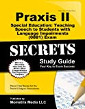 Praxis II Special Education Teaching Speech to Students with Language Impairments (0881) Exam Secrets Study Guide, Praxis II Exam Secrets Test Prep Team, 1630940259