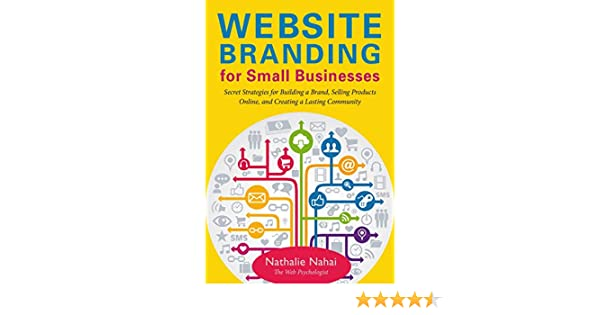 85b4fe7b1c0 Website Branding for Small Businesses: Secret Strategies for Building a  Brand, Selling Products Online, and Creating a Lasting Community: Nathalie  Nahai: ...
