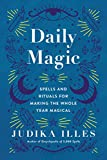 Daily Magic: Spells and Rituals for Making the Whole Year Magical (Witchcraft & Spells)