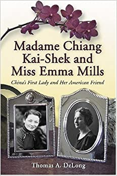 Madame Chiang Kai-Shek and Miss Emma Mills: China's First Lady and Her American Friend
