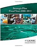 Strategic Plan Fiscal Years 2008-2013, United States United States Regulatory Commission, 1495269191